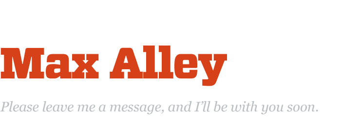 Max Alley: Coming Soon